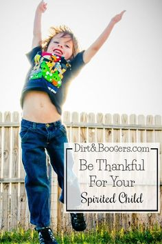 This parenting gig is hard, especially when you have a strong willed child.  One of the best parenting tips I've ever heard is to learn to be grateful for the child you have.  I adore this perspective.