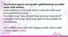 True love - The hottest guy in our grade's girlfriend has an older sister with autism.