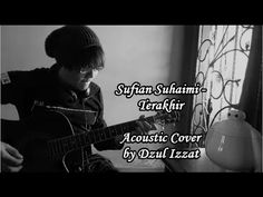 Sufian Suhaimi - Terakhir Acoustic Cover by Dzul Izzat - YouTube