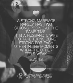 A strong marriage rarely has two strong people at the same time. It is a husband and wife to take turns being strong for each other in the moments when the other feels weak. - Ashley Willis #love #marriage #strength #quote