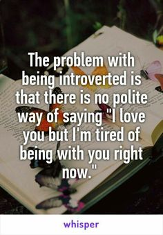 "Someone from Mumbai, Maharashtra, IN posted a whisper in the group Introverts Unite!, which reads ""The problem with being introverted is that there is no polite way of saying ""I love you but I'm tired of being with you right now. Introvert Quotes, Introvert Problems, Infj Infp, Isfj, Introvert Love, Extroverted Introvert, Now Quotes, Life Quotes, Bad Gyal"