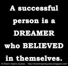 A successful person is a DREAMER who BELIEVED in themselves.  #Life #Lifelessons #Lifeadvice #Lifequotes #quotesonLife #Lifequotesandsayings #successful #dreamer #believed #share #inspire #quotes #whatsappstatus #whatsapp
