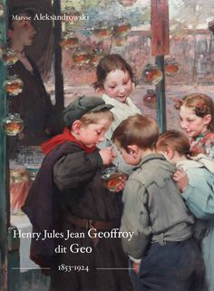 Book. Henry-Jules-Jean Geoffroy. French Painter (1853 - 1924)     Maybe he is one my most favorite painter. I want this book! He is not popular in this country. And I can hardly find his works on internet.   His paintings always reminds me Robert Doisneau.