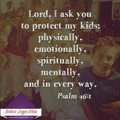 My kids and my family are always at the top of my prayer list. God please protect and guide my children.