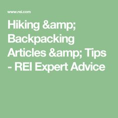 Hiking & Backpacking Articles & Tips - REI Expert Advice