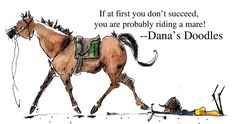 """If at first you don't succeed, you are probably riding a mare!"" -- Dana's Doodles horse comic"