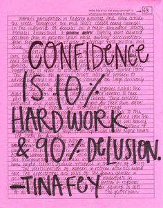 Confidence is 10% hardwork & 90% delusion - #TinaFey  #Quotes