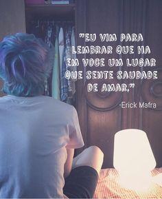 """""""Eu vim para lembrar que há em você um lugar que sente saudade de amar."""" -Erick Mafra   #erick #mafra #erickmafra #ogds #ogarotodosonho #novacultura #coexiste #frases #amor #luz Maria Clara, Describe Me, Some Quotes, Tumblr Girls, Good Vibes, Character Inspiration, Youtubers, Real Life, Texts"""