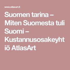Suomen tarina – Miten Suomesta tuli Suomi – Kustannusosakeyhtiö AtlasArt