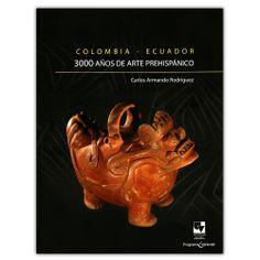 Colombia – Ecuador 3000 años de arte prehispánico  – Carlos Armando Rodríguez - Universidad del Valle http://www.librosyeditores.com/tiendalemoine/3667-colombia-ecuador-3000-anos-de-arte-prehispanico--9789587650471.html Editores y distribuidores