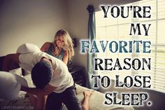 youre my favorite reason to lose sleep love love quotes quotes relationships couples girl happy boy love quote lovers pillow fight