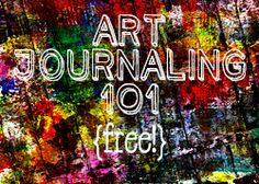 Art Journaling 101 for Kids, Teens +Beginners - more great ideas and tips