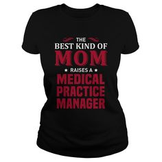 The Best Kind Of Mom Raise A Medical Practice Manager T Shirt, Hoodie Practice Manager