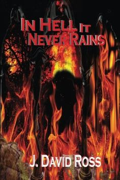 In Hell It Never Rains by J. David Ross  -  Cover Art & Design by Yours Truly-  April Hardy-Rains GET YOURS TODAY! :) https://smile.amazon.com/dp/1981303545/ref=cm_sw_r_pi_dp_U_x_u5XqAbBYKP2MN