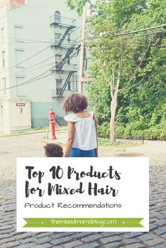 Top 10 Products for Mixed Hair: Product Recommendations for Multiracial/biracial/mixed hair care