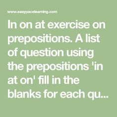 In on at exercise on prepositions. A list of question using the prepositions 'in at on' fill in the blanks for each question. Free Dictionary, How Much Sugar, English Exercises, List Of Questions, Leave Early, English Dictionaries, English Book, Prepositions, Going Fishing