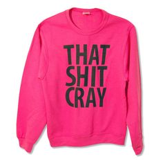That Sh&% Cray PINK Sweatshirt mature Limited Print All Sizes... ($20) ❤ liked on Polyvore