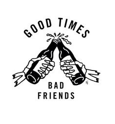 Good Times | Bad Friends