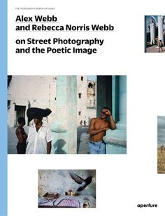 Alex Webb and Rebecca Norris Webb on Street Photography and the Poetic Image The Photography Workshop Series: Amazon.co.uk: Alex Webb, Rebec...