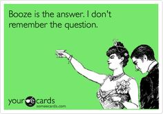 Funny St. Patrick's Day Ecard: Booze is the answer. I don't remember the question.