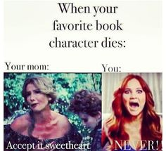me in like EVERY BOOK EVER how come I always love the characters who die?