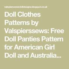 Doll Clothes Patterns by Valspierssews: Free Doll Panties Pattern for American Girl Doll and Australian Girl Doll