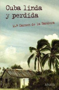 CUBA LINDA Y PERDIDA. Mª del Carmen de la Bandera. Edit.Anaya.