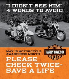 May is Motorcycle Awareness Month - Save a life, watch for motorcycles! CANNOT EXPRESS THIS ENOUGH