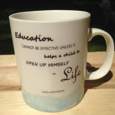 """Education cannot be effective unless it helps a child to open up himself to life.""  Maria Montessori  Montessori Quote Watercolor Mug Blue by MOMtessoriLife on Etsy - great teacher gift idea!"