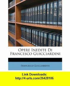 Opere Inedite Di Francesco Guicciardini (Italian Edition) (9781245063852) Francesco Guicciardini , ISBN-10: 1245063855  , ISBN-13: 978-1245063852 ,  , tutorials , pdf , ebook , torrent , downloads , rapidshare , filesonic , hotfile , megaupload , fileserve