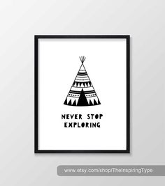 Teepee Never Stop Exploring Monochrome Nursery Art Printable Art Poster Inspirational Quote Wall Decor Nursery Print Black White