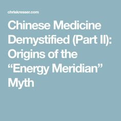 """Chinese Medicine Demystified (Part II): Origins of the """"Energy Meridian"""" Myth"""