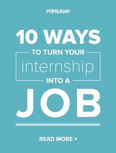10 Ways to Turn Your Internship Into a Job