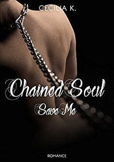 Romance and Fantasy for Cosmopolitan Girls: CHAINED SOUL. Save Me di CECILIA K.