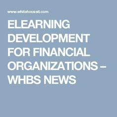 ELEARNING DEVELOPMENT FOR FINANCIAL ORGANIZATIONS – WHBS NEWS