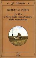 Pirsig R.M., Lo zen e l'arte della manutenzione della bicicletta