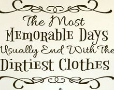 The most memorable Days usually end with the Dirtiest Clothes wall decal words for laundry decor