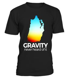 """# Rock Climbing T Shirt Funny Gravity Never Heard of It .  Special Offer, not available in shops      Comes in a variety of styles and colours      Buy yours now before it is too late!      Secured payment via Visa / Mastercard / Amex / PayPal      How to place an order            Choose the model from the drop-down menu      Click on """"Buy it now""""      Choose the size and the quantity      Add your delivery address and bank details      And that's it!      Tags: This is a perfect rock…"""