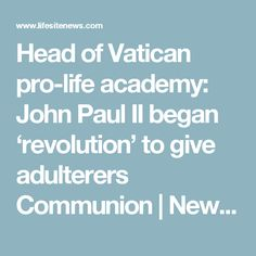 Head of Vatican pro-life academy: John Paul II began 'revolution' to give adulterers Communion | News | Lifesitenews