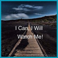 Alive and Happy — I can, I will, watch me!  I am strong, I believe...