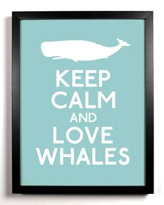 Keep Calm and Love Whales (Whale) 8 x 10 Print Buy 2 Get 1 FREE Keep Calm Art Keep Calm Poster Keep Calm Print. $8.99, via Etsy.