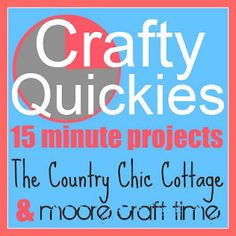Join me for a week of 15 minute crafts!  Link up YOUR project or just follow along for an entire week of Crafty Quickies!