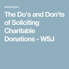 The Do's and Don'ts of Soliciting Charitable Donations - WSJ