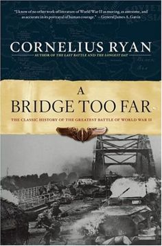 A Bridge Too Far: The Classic History of the Greatest Battle of World War II  by Cornelius Ryan