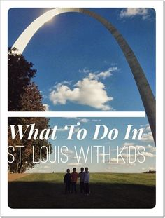 What To Do in St. Louis with Kids | 4tunate.net