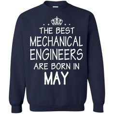 Mechanical Engineers Tshirts The Best Are Born In May Hoodies Sweatshirts Mechanical Engineers Tshirts The Best Are Born In May Hoodies Sweatshirts Perfect Qual