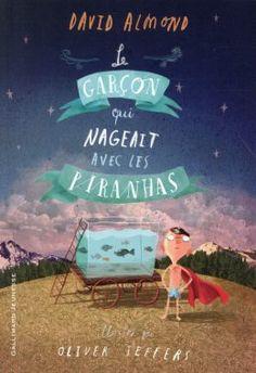 Le garçon qui nageait avec les piranhas - 5 suggestions de romans pour 8 ans et plus  http://lesptitsmotsdits.com/5-suggestions-romans-partir-8-ans-plus/