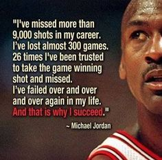 I've failed over and over again in my life. And that's why I succeed ~ Michael Jordan