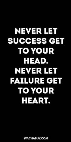 #inspiration #quote / NEVER LET SUCCESS GET TO YOUR HEAD. NEVER LET FAILURE GET TO YOUR HEART.