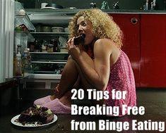 20 Tips For Breaking Free From Binge Eating